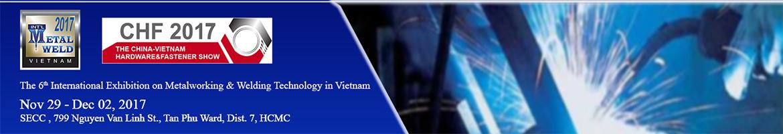 Triển lãm Quốc tế về Công nghệ kỹ thuật Hàn cắt và Gia công kim loại Việt Nam lần thứ 6 - METAL&WELD 2017